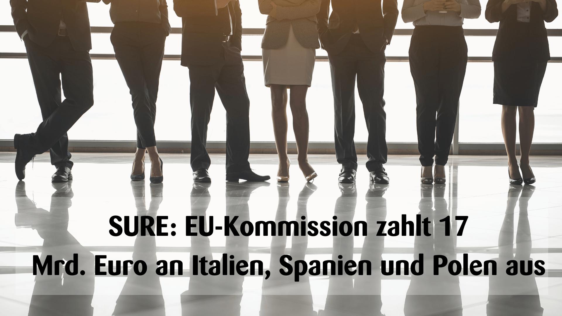 SURE: EU-Kommission zahlt 17 Mrd. Euro an Italien, Spanien und Polen aus
