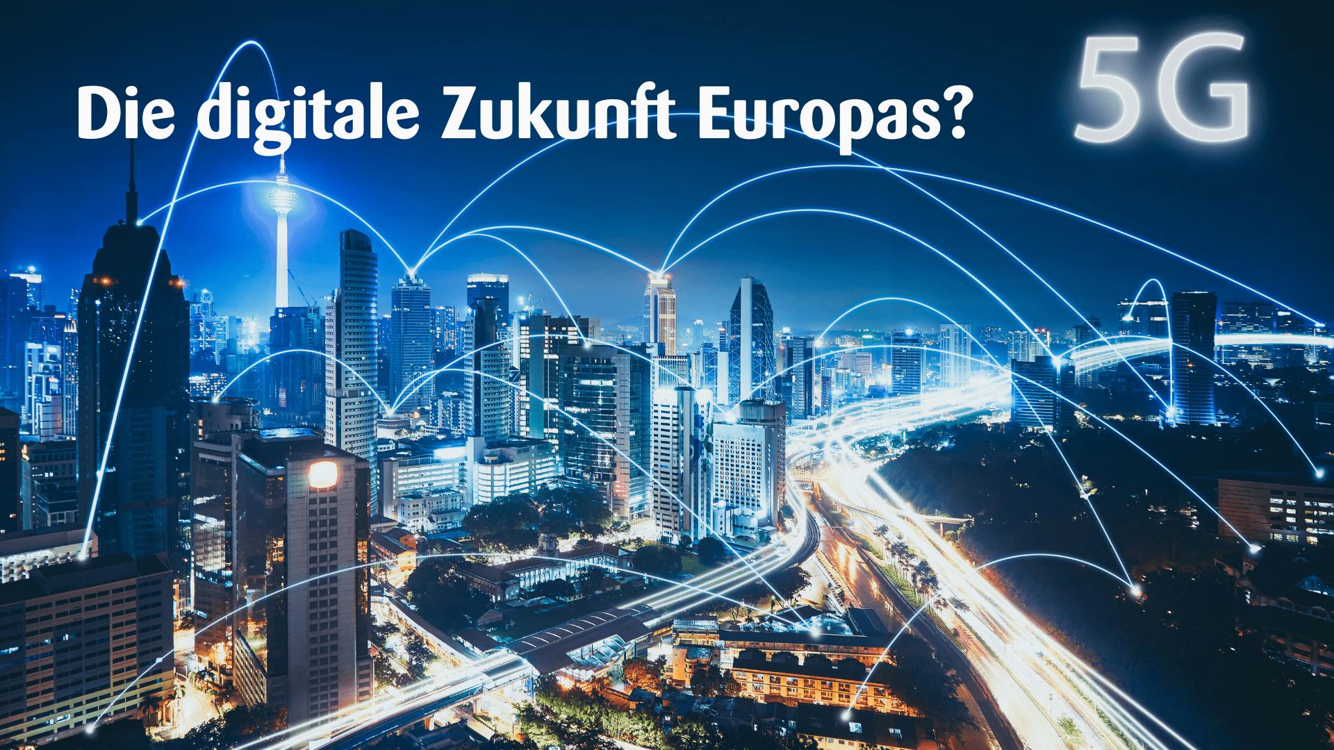 5G – Die digitale Zukunft Europas?