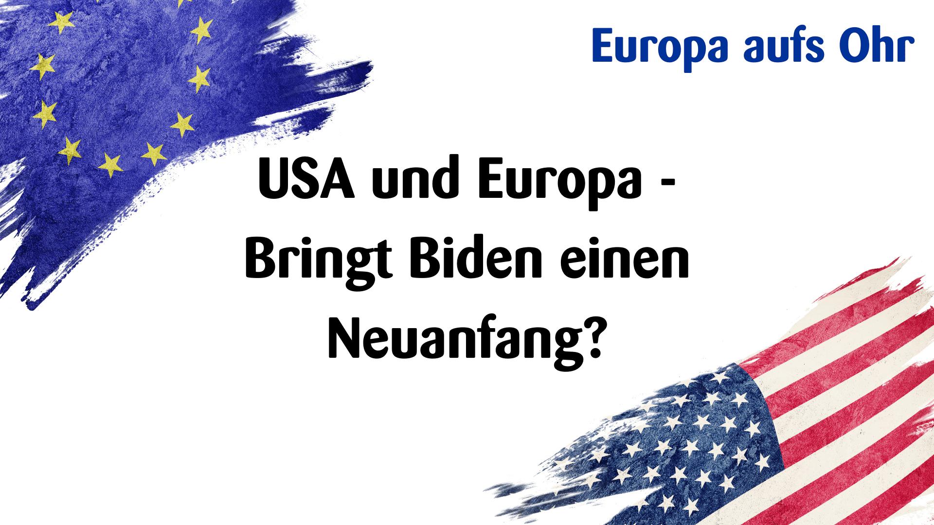 PODCAST: USA und Europa – Bringt Biden einen Neuanfang?